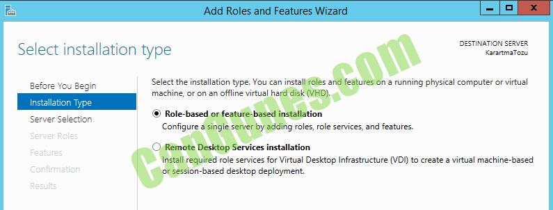 Makine tarafından oluşturulan alternatif metin: Select installation type Add Roles and Features Wizard DESTINATION SERVER rtm Sefcre You Installation Type Server Selection Cc:rfrmetior Select the installation type. You can install roles and features on a running physical computer or virtual machine, or on an offline virtual hard disk (VHD). @ Role-based or feature-based installation Configure a single server by adding roles, role services, and features. O Remote Desktop Services installation Install required role services for Virtual Desktop Infrastructure (VDI) to create a virtual machine-based or session-based desktop deploymnent.