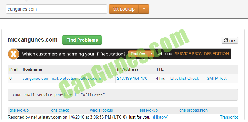 """Makine tarafından oluşturulan alternatif metin: cangunes.com mx:cangunes.com NIX Lookup Find Problems mx p ref Which customers are harming your IP Reputation? with our SERVICE PROVIDER EDITION Hostname IP Address TTL 4 hrs Blacklist Check SMTP Test Transcript Your email serwice provider is """"Office365"""" dns lookup dns check whois lookup spf lookup just for '.pu_ (History) dns propagation Reported by ns4.alastyr.com on 1/6/2016 at 3:06:53 PM (UTC 0),"""