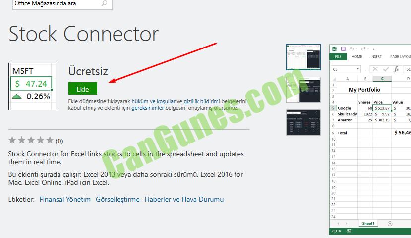 Office Magazas•nda ara  Stock Connector  MSFT  $ 47.24  A 0.26%  Ucretsiz  Ekie  Ekie düåmesine tklayarak hüküm ve kosullar ve gizlilik bildirimi belgelerini  kabul etmis ve eklenti icin gereksinimler belgesini onaylaml$ olursunuz  My Portfolio  1877 5 S  Stock Connector for Excel links stocks to cells in the spreadsheet and updates  them in real time.  Bu eklenti surada gall'lr: Excel 2013 veya daha sonraki sürümü, Excel 2016 for  Mac, Excel Online, iPad icin Excel.  Etiketler: Finansal Yönetim Görselle$irme Haberler ve Hava Durumu